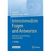 Intensivmedizin Fragen und Antworten: 850 Fakten für die Prüfung Intensivmedizin