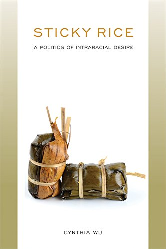(Sticky Rice: A Politics of Intraracial Desire (Asian American History & Cultu))