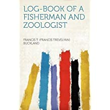 [Log-Book of a Fisherman and Zoologist] (By: Francis Trevelyan Buckland) [published: January, 2012]