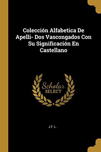 Colección Alfabetica de Apelli- DOS Vascongados Con Su Significación En Castellano  [L, J F] (Tapa Blanda)