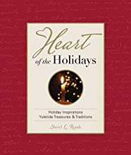 Heart of the Holidays: Holiday Inspirations Yuletide Treasures & Traditions