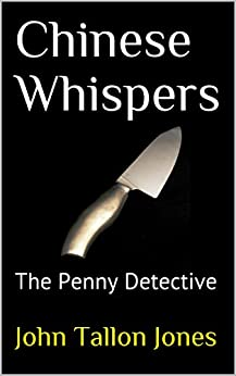 Chinese Whispers: The Penny Detective  (The Penny Detective Series Book 5) by [Jones, John Tallon]