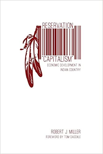 Reservation Capitalism: Economic Development in Indian Country ...