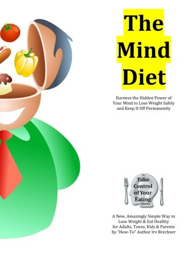 The Mind Diet: Harness the Hidden Power of Your Mind to Lose Weight Safely and Keep It Off Permanently