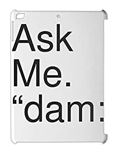 "Ask Me. ""dam: iPad air plastic case"