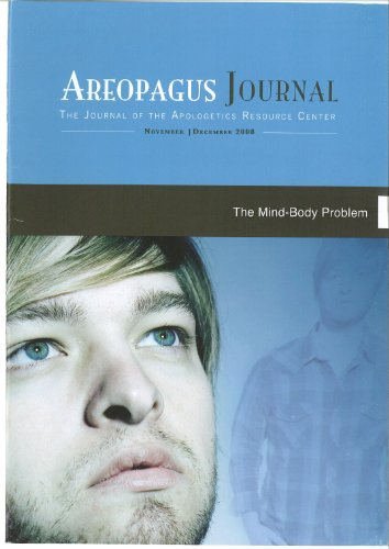 The Mind-Body Problem. The Areopagus Journal of the Apologetics Resource Center. Volume 8, Number 6.