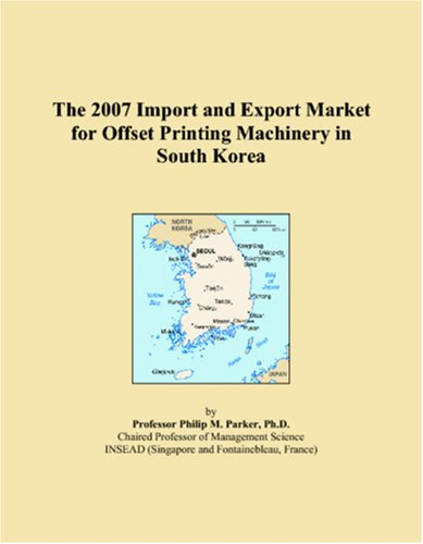 Offset Printing Machinery - The 2007 Import and Export Market for Offset Printing Machinery in South Korea