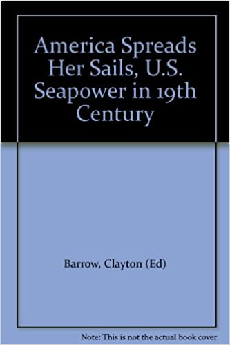 Book America Spreads Her Sails: U.S. Seapower in the 19th Century