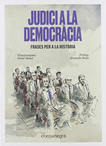 Judici a la democràcia: Frases per a la història por Malet Muria, Oriol,Gonzalo Boye,Lozano Quiles, Sofia