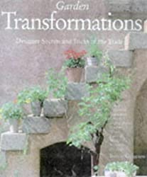 Garden Transformations: Designer Secrets and Tricks of the Trade