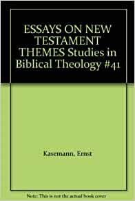 essays on new testament themes kasemann Essays on new testament themes ernst käsemann no preview available - 2012 common terms and phrases according acts aeon already apocalyptic apostle authority.