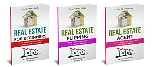 Real Estate Investing: 3 Manuscripts: How to become successful on a property Market & How to Flip Houses for Passive Income & How to become a successful Real Estate Agent
