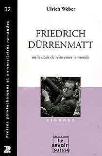 Friedrich Dürrenmatt : ou le désir de réinventer le monde, Weber, Ulrich