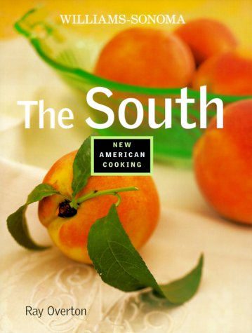 The South (Williams-Sonoma New American Cooking) by Ray Overton