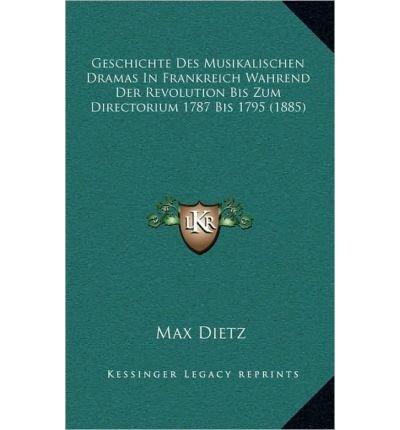 Read Online Geschichte Des Musikalischen Dramas in Frankreich Wahrend Der Revolution Bis Zum Directorium 1787 Bis 1795 (1885) (Hardback)(German) - Common pdf epub
