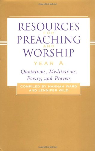 Download Resources for Preaching and Worship Year A: Quotations, Meditations, Poetry, and Prayers ebook