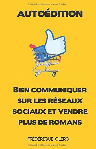 Autoédition - Bien communiquer sur les réseaux sociaux et vendre plus de romans