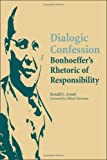 Dialogic Confession: Bonhoeffer's Rhetoric of Responsibility