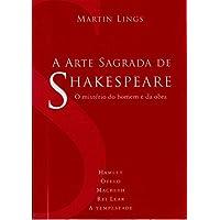 A Arte Sagrada de Shakespeare. O Mistério do Homem e da Obra