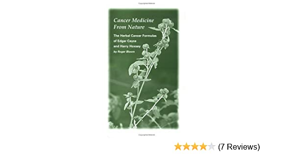 Cancer Medicine From Nature, The Herbal Cancer Formulas of