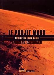 Le projet Mars, Tome 2 : Les tours bleues