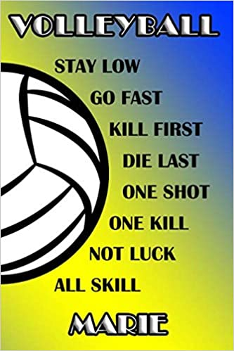 Download PDF Volleyball Stay Low Go Fast Kill First Die Last One Shot One Kill Not Luck All Skill Marie: College Ruled | Composition Book | Blue and Yellow School Colors