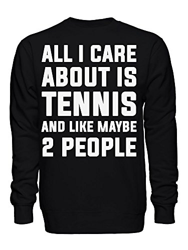 graphke All I Care About is Tennis and Like Maybe 2 People Unisex Crew Neck Sweatshirt XX-Large