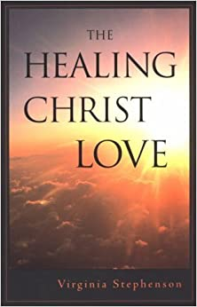 The Healing Christ Love by Virginia Stephenson (1998-10-02)