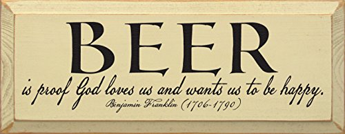 Sawdust City Wooden Sign: Beer is Proof God Loves Us and Wants Us to Be Happy - Benjamin Franklin ()