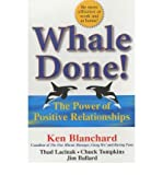 Whale Done! : The Power of Positive Relationships, Blanchard, Ken, 0743250923