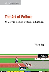 The Art of Failure: An Essay on the Pain of Playing Video Games (Playful Thinking series)