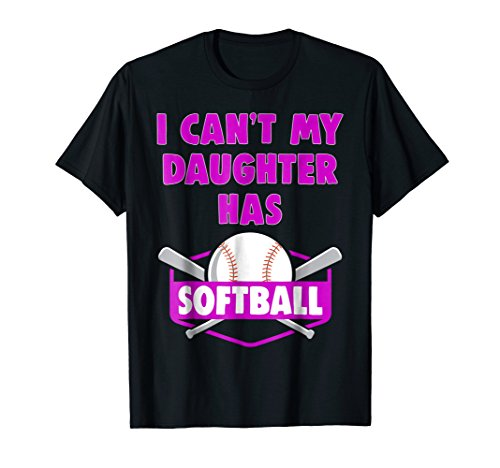 I Can't My Daughter Has Softball T Shirt Mom Dad Gift