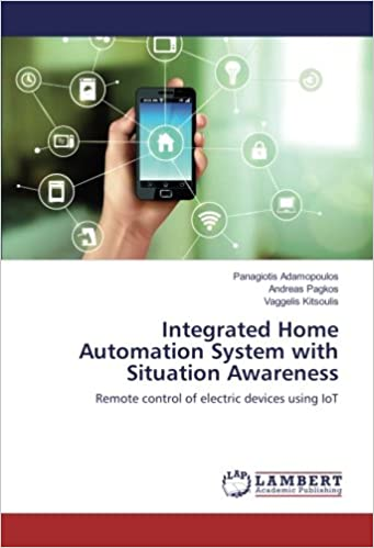 Integrated Home Automation System With Situation Awareness Remote Control Of Electric Devices Using IoT Paperback August 3 2016
