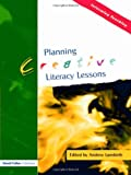 Planning Creative Literacy Lessons, Andrew Lambirth, 1843122804