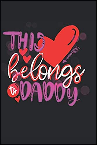 This Heart Belongs To Daddy: Daddy Dom Notebook - DDLG