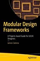 Modular Design Frameworks: A Projects-based Guide for UI/UX Designers Front Cover