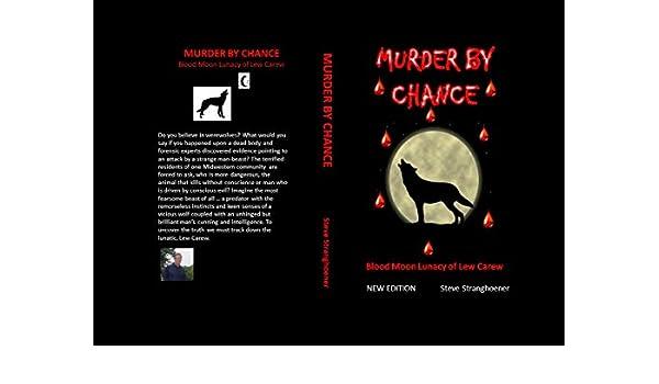 Murder By Chance: Blood Moon Lunacy of Lew Carew