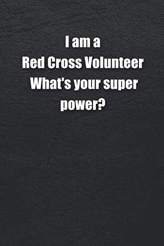 (I Am a Red Cross Volunteer. What's Your Super Power?: Unicorn writing journal blank lined gift for kids and children)