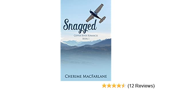Snagged Copper River Romances Book 1 Kindle Edition By Cherime