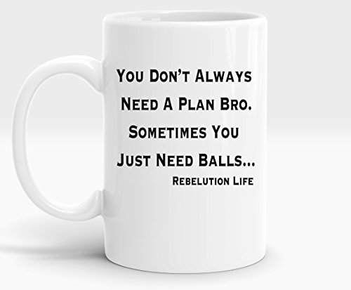Funny Mug Bro You Don't Always Need a Plan Right Handed 15 Ounce Coffee Cup