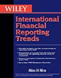 img - for [(Wiley International Trends in Financial Reporting Under IFRS: Including Comparisons with US GAAP, Chinese GAAP, and Indian GAAP )] [Author: Abbas A. Mirza] [Nov-2012] book / textbook / text book