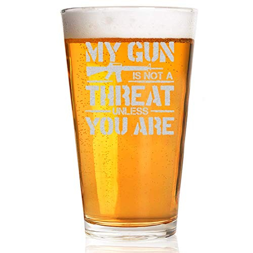 BEER PINT GLASS | MY GUN IS NOT A THREAT UNLESS YOU ARE | Restaurant Quality 16oz Drinking Glasses | Made in USA from…