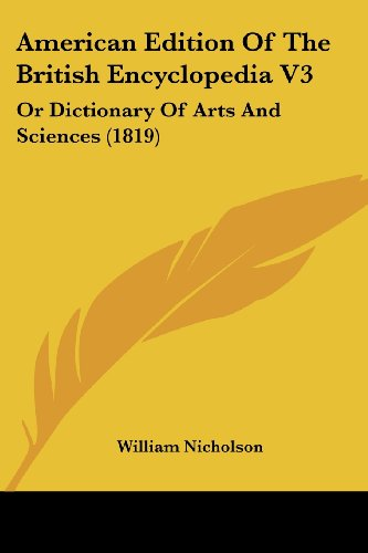 American Edition Of The British Encyclopedia V3: Or Dictionary Of Arts And Sciences (1819) William Nicholson