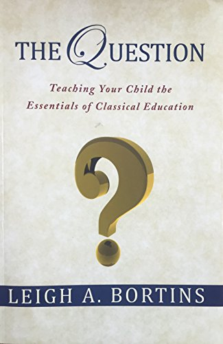 The Question, Teaching Your Child the Essentials of Classical Education