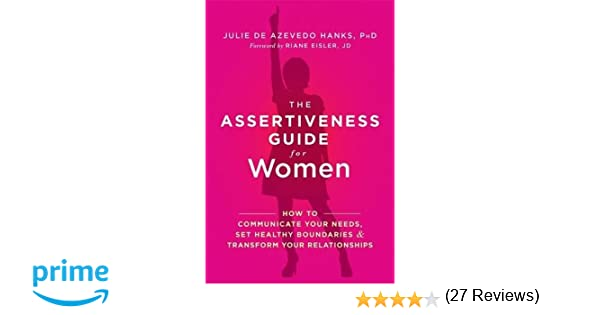 The Assertiveness Guide for Women: How to Communicate Your Needs ...