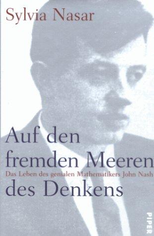 Auf den fremden Meeren des Denkens: Das Leben des genialen Mathematikers John F. Nash