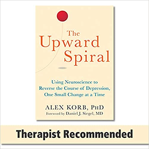 The Upward Spiral: Using Neuroscience to Reverse the Course of Depression