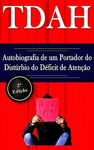 TDAH - Autobiografia de um Portador do Distúrbio do Déficit de Atenção - 2ª Edição