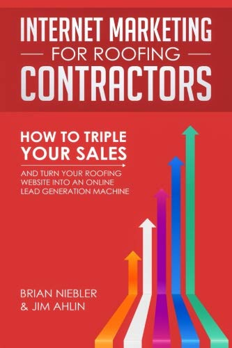 Internet Marketing for Roofing Contractors: How to TRIPLE Your Sales and Turn Your Roofing Website Into an Online Lead Generation Machine (Sales Roofing)