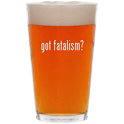 got fatalism? - 16oz All Purpose Pint Beer Glass